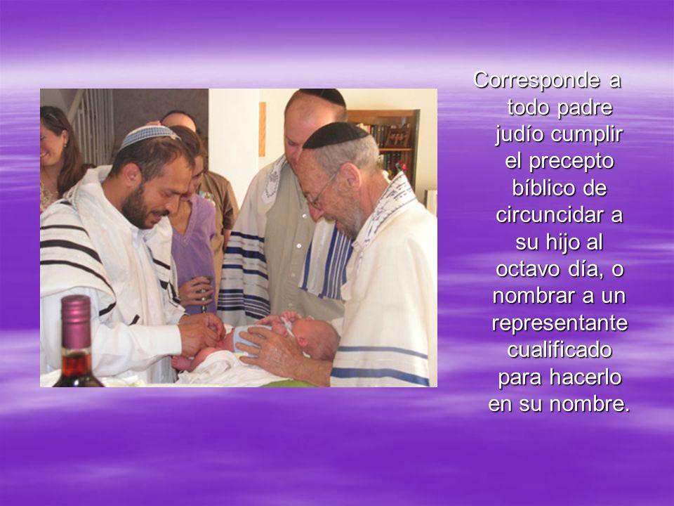 Corresponde a todo padre judío cumplir el precepto bíblico de circuncidar a su hijo al octavo día, o nombrar a un representante cualificado para hacerlo en su nombre.