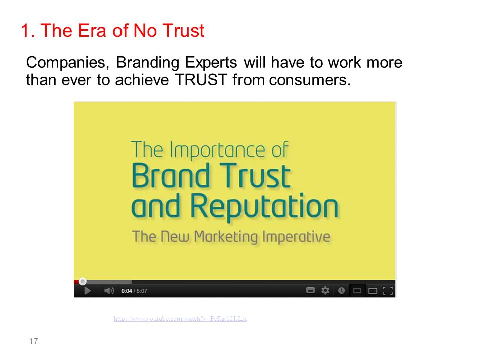 1. The Era of No TrustCompanies, Branding Experts will have to work more than ever to achieve TRUST from consumers.