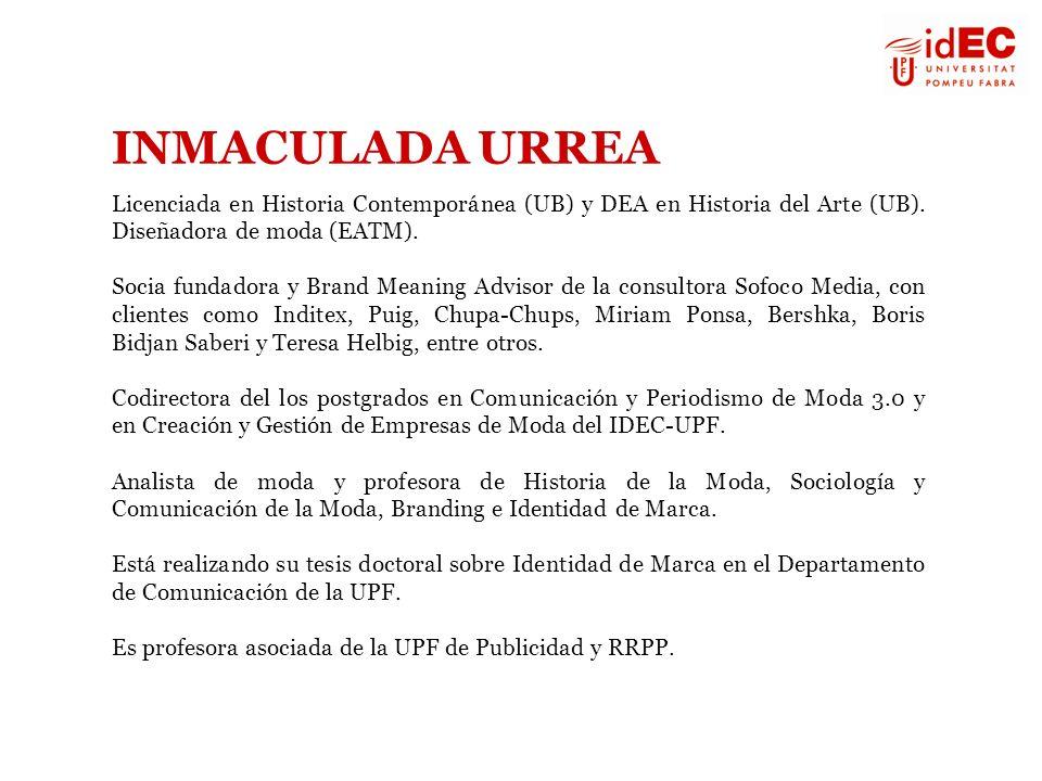 INMACULADA URREA Licenciada en Historia Contemporánea (UB) y DEA en Historia del Arte (UB). Diseñadora de moda (EATM).