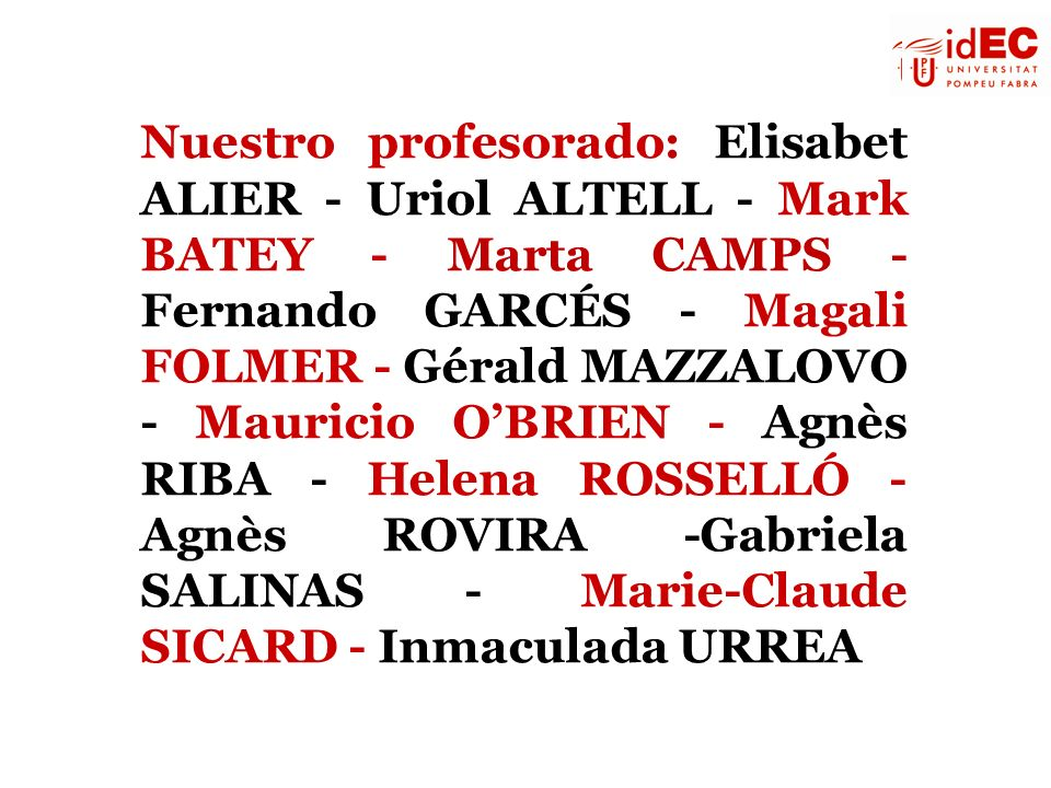 Nuestro profesorado: Elisabet ALIER - Uriol ALTELL - Mark BATEY - Marta CAMPS - Fernando GARCÉS - Magali FOLMER - Gérald MAZZALOVO - Mauricio O'BRIEN - Agnès RIBA - Helena ROSSELLÓ - Agnès ROVIRA -Gabriela SALINAS - Marie-Claude SICARD - Inmaculada URREA