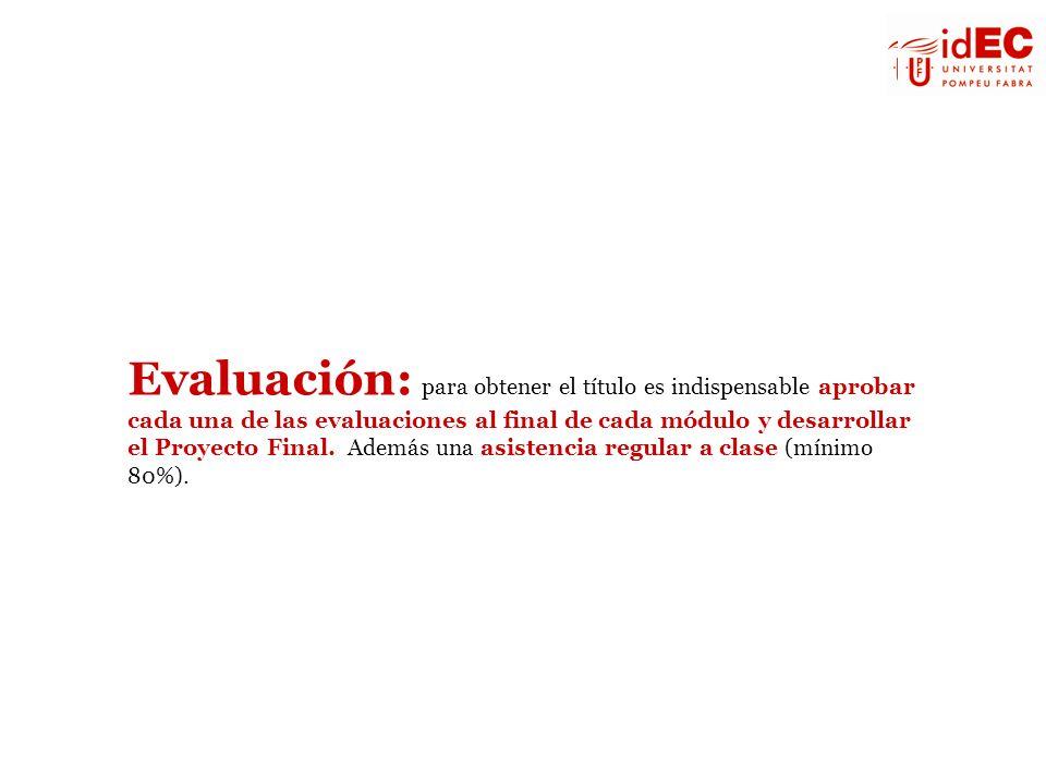 Evaluación: para obtener el título es indispensable aprobar cada una de las evaluaciones al final de cada módulo y desarrollar el Proyecto Final. Además una asistencia regular a clase (mínimo 80%).