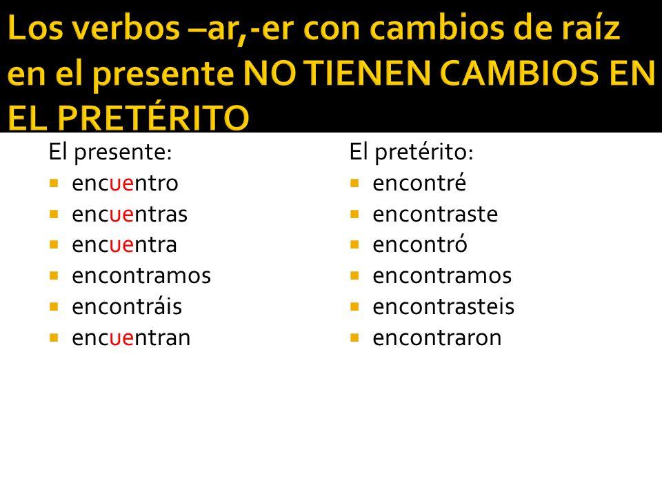 Los verbos –ar,-er con cambios de raíz en el presente NO TIENEN CAMBIOS EN EL PRETÉRITO