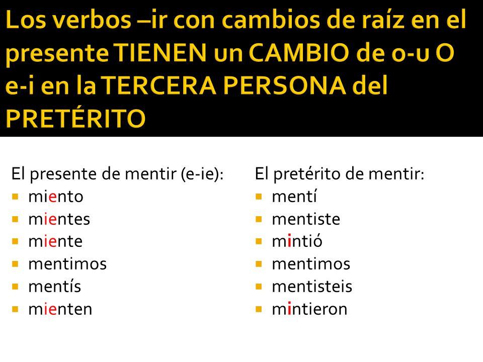 Los verbos –ir con cambios de raíz en el presente TIENEN un CAMBIO de o-u O e-i en la TERCERA PERSONA del PRETÉRITO