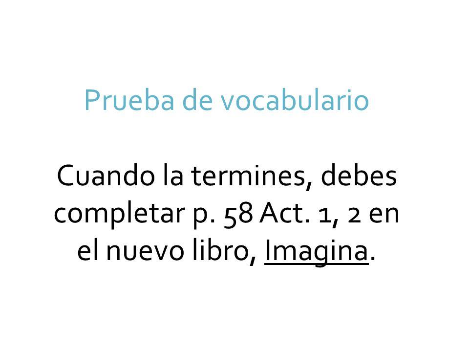 Prueba de vocabulario Cuando la termines, debes completar p.
