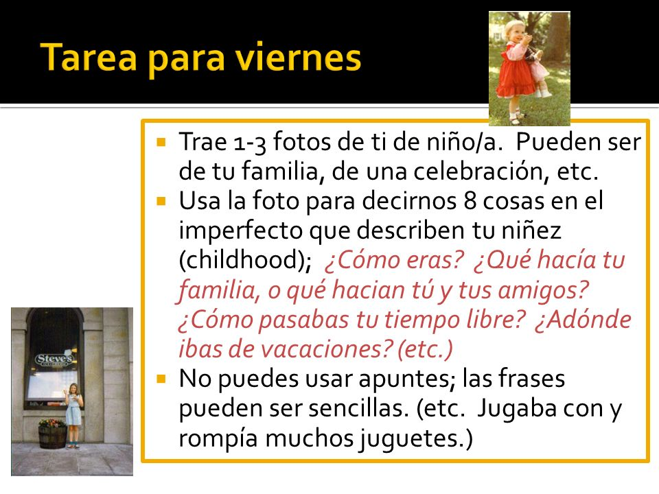 Tarea para viernes Trae 1-3 fotos de ti de niño/a. Pueden ser de tu familia, de una celebración, etc.