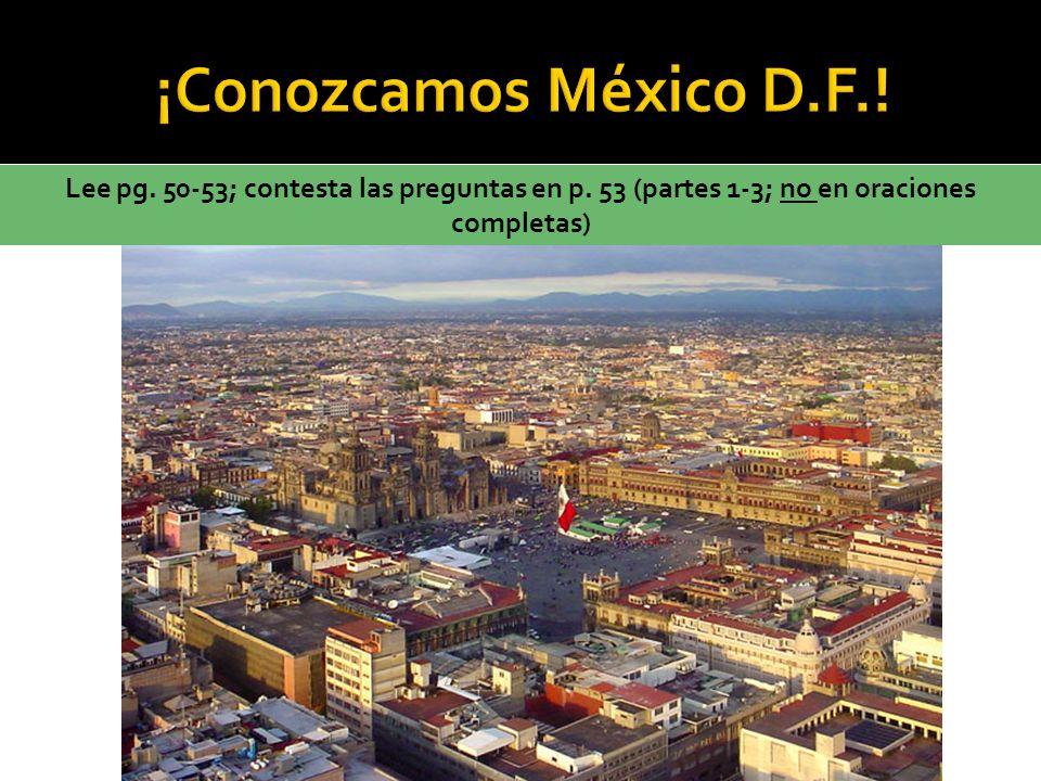 ¡Conozcamos México D.F.. Lee pg. 50-53; contesta las preguntas en p.