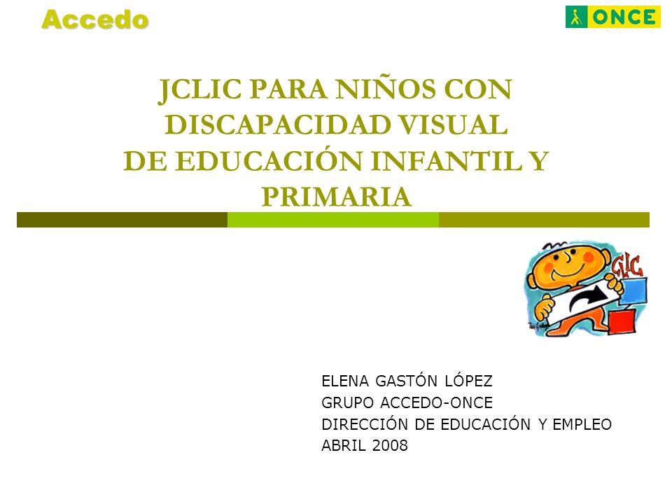 Accedo JCLIC PARA NIÑOS CON DISCAPACIDAD VISUAL DE EDUCACIÓN INFANTIL Y PRIMARIA. ELENA GASTÓN LÓPEZ.