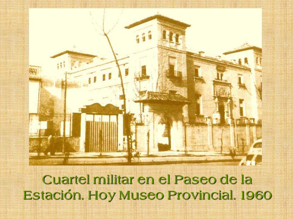 Cuartel militar en el Paseo de la Estación. Hoy Museo Provincial. 1960