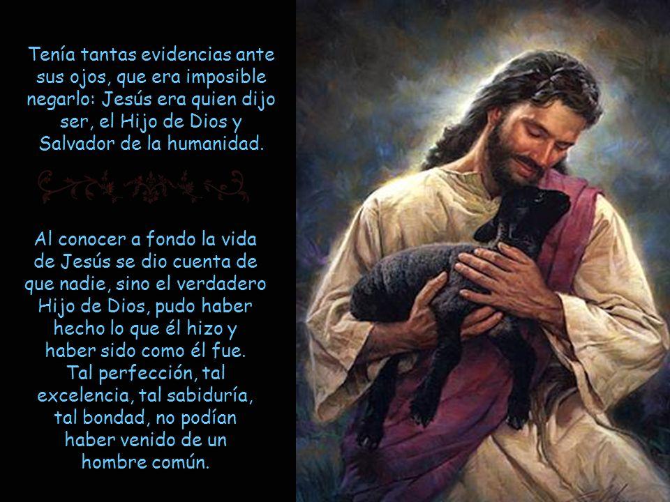 Al conocer a fondo la vida de Jesús se dio cuenta de