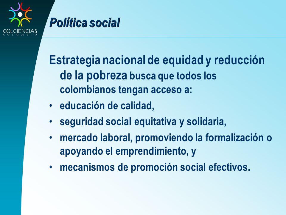 Política social Estrategia nacional de equidad y reducción de la pobreza busca que todos los colombianos tengan acceso a: