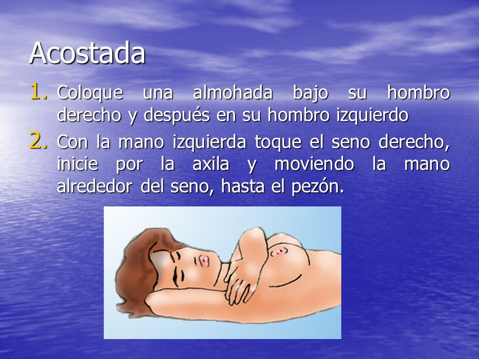 Acostada Coloque una almohada bajo su hombro derecho y después en su hombro izquierdo.