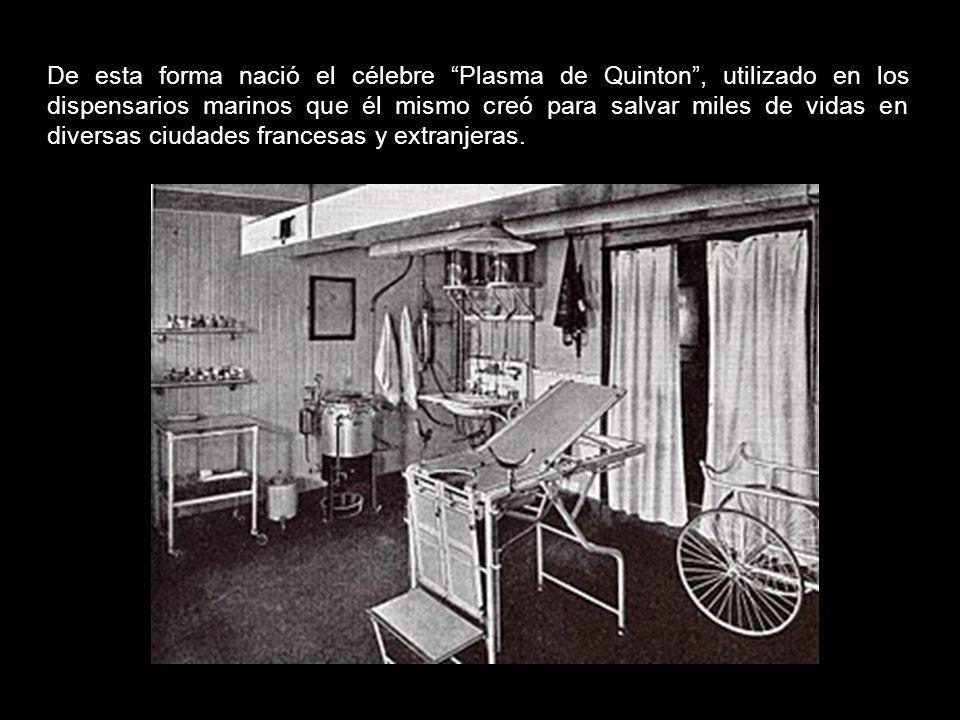 De esta forma nació el célebre Plasma de Quinton , utilizado en los dispensarios marinos que él mismo creó para salvar miles de vidas en diversas ciudades francesas y extranjeras.