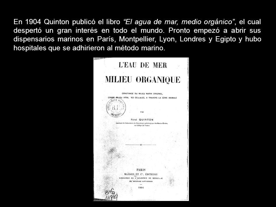 En 1904 Quinton publicó el libro El agua de mar, medio orgánico , el cual despertó un gran interés en todo el mundo.