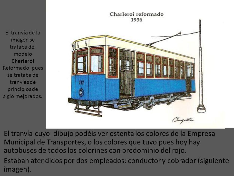 El tranvía de la imagen se trataba del modelo Charleroi Reformado, pues se trataba de tranvías de principios de siglo mejorados.