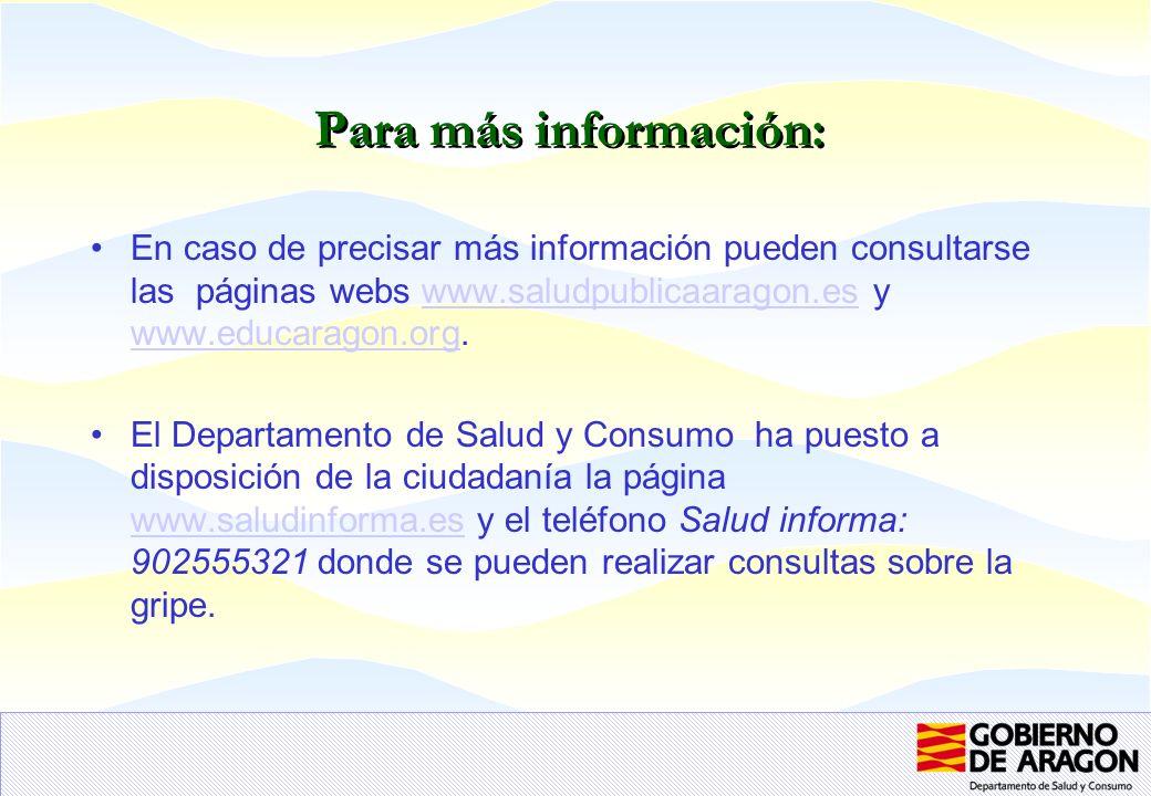Para más información: En caso de precisar más información pueden consultarse las páginas webs www.saludpublicaaragon.es y www.educaragon.org.