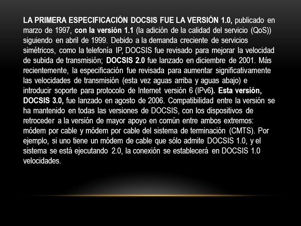 LA PRIMERA ESPECIFICACIÓN DOCSIS FUE LA VERSIÓN 1