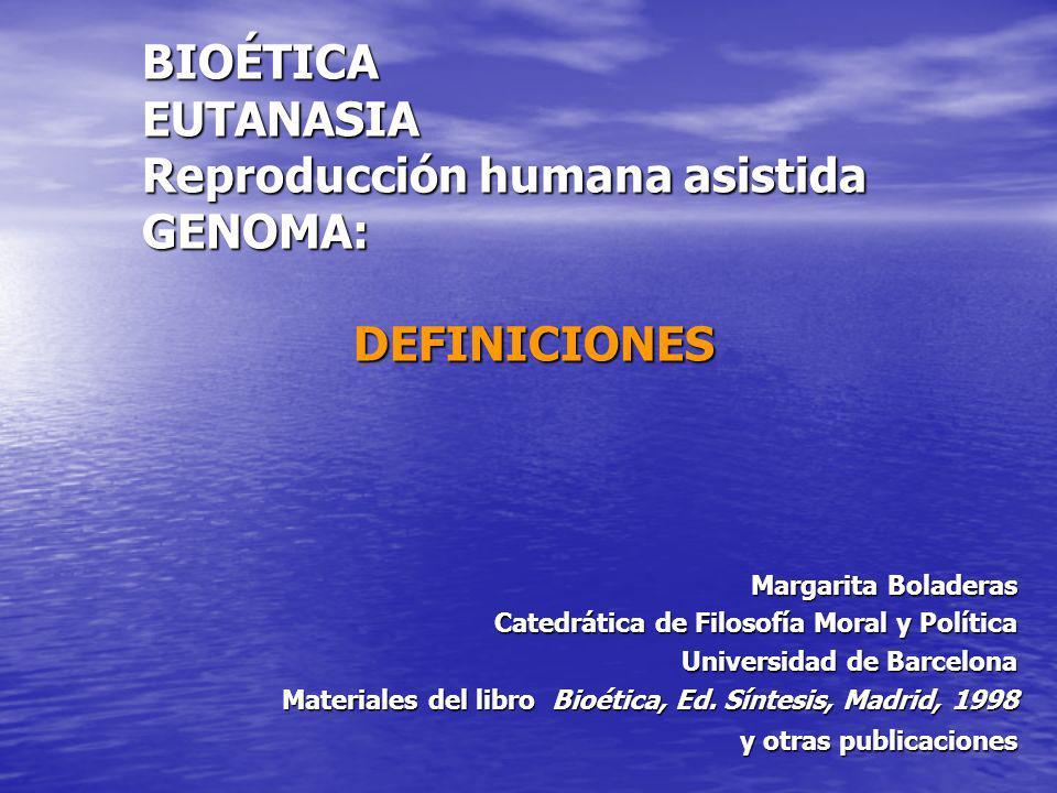 BIOÉTICA EUTANASIA Reproducción humana asistida GENOMA: DEFINICIONES