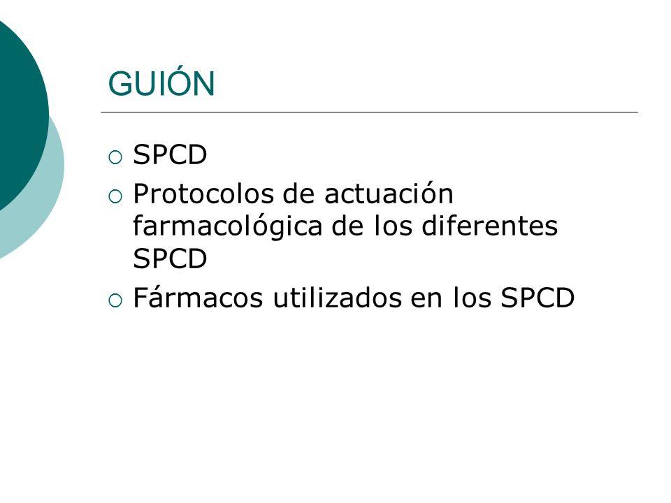 GUIÓN SPCD. Protocolos de actuación farmacológica de los diferentes SPCD.