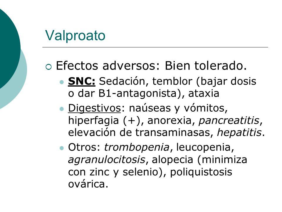 Valproato Efectos adversos: Bien tolerado.