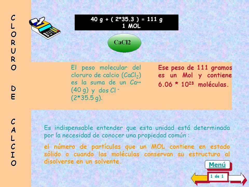 CLORURO DE. CALCIO. 40 g + ( 2*35.3 ) = 111 g. 1 MOL. El peso molecular del cloruro de calcio (CaCl2) es la suma de un Ca++ (40 g)