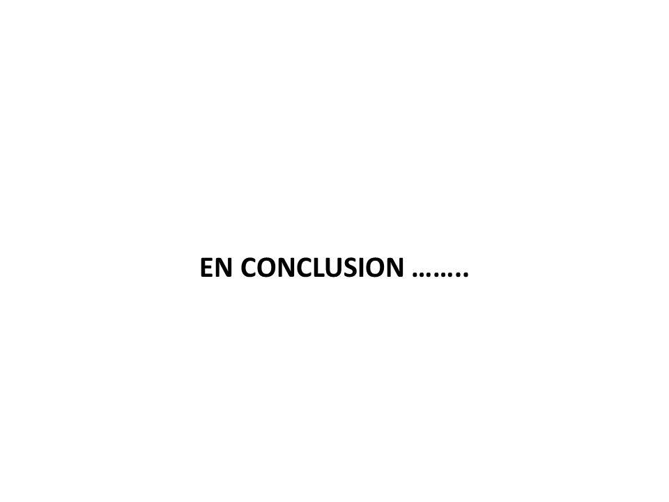 EN CONCLUSION ……..