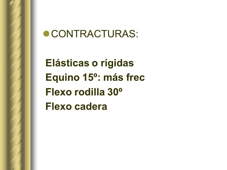 CONTRACTURAS: Elásticas o rígidas Equino 15º: más frec Flexo rodilla 30º Flexo cadera