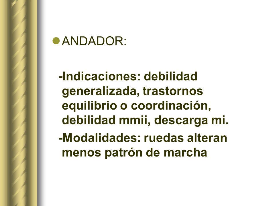ANDADOR: -Indicaciones: debilidad generalizada, trastornos equilibrio o coordinación, debilidad mmii, descarga mi.