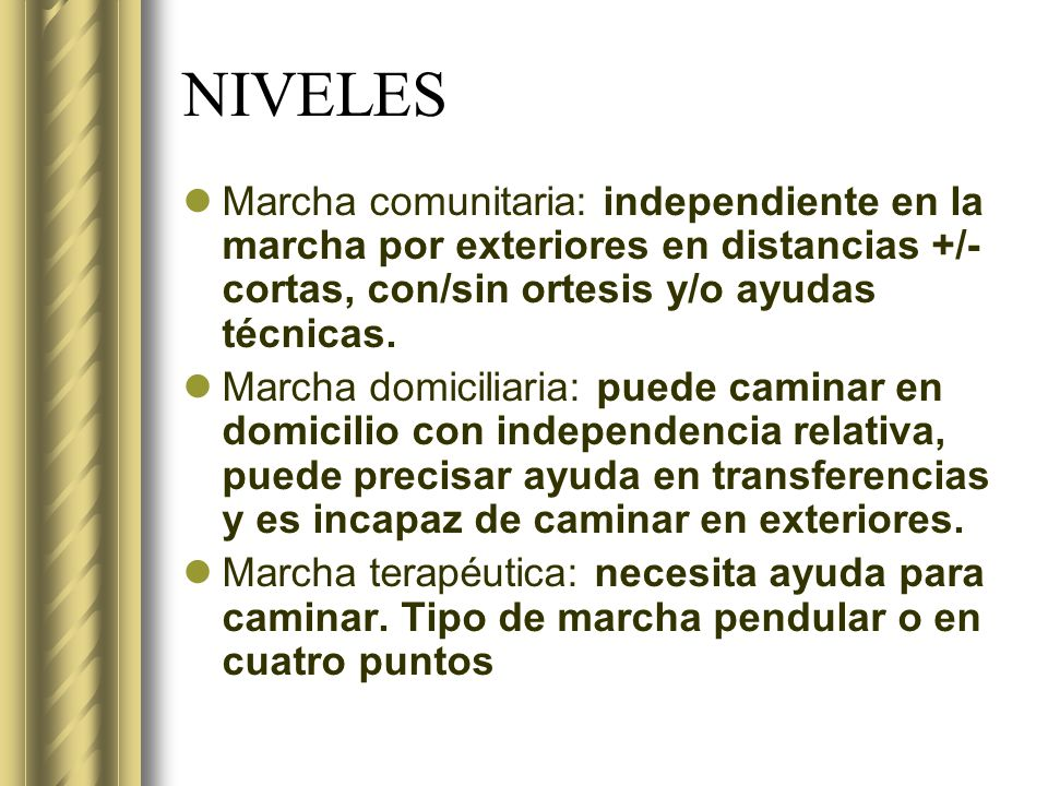 NIVELES Marcha comunitaria: independiente en la marcha por exteriores en distancias +/- cortas, con/sin ortesis y/o ayudas técnicas.