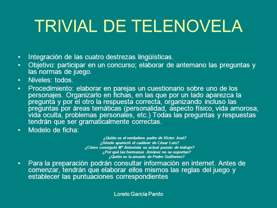 TRIVIAL DE TELENOVELA Integración de las cuatro destrezas lingüísticas.