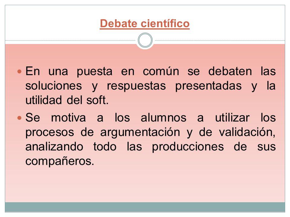 Debate científico En una puesta en común se debaten las soluciones y respuestas presentadas y la utilidad del soft.