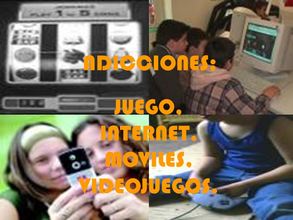 LUDOPATÍA, INTERNET, MOVILES, VIDEOJUEGOS