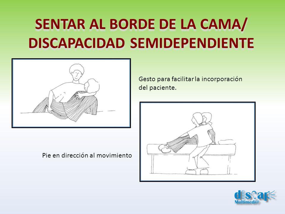 SENTAR AL BORDE DE LA CAMA/ DISCAPACIDAD SEMIDEPENDIENTE