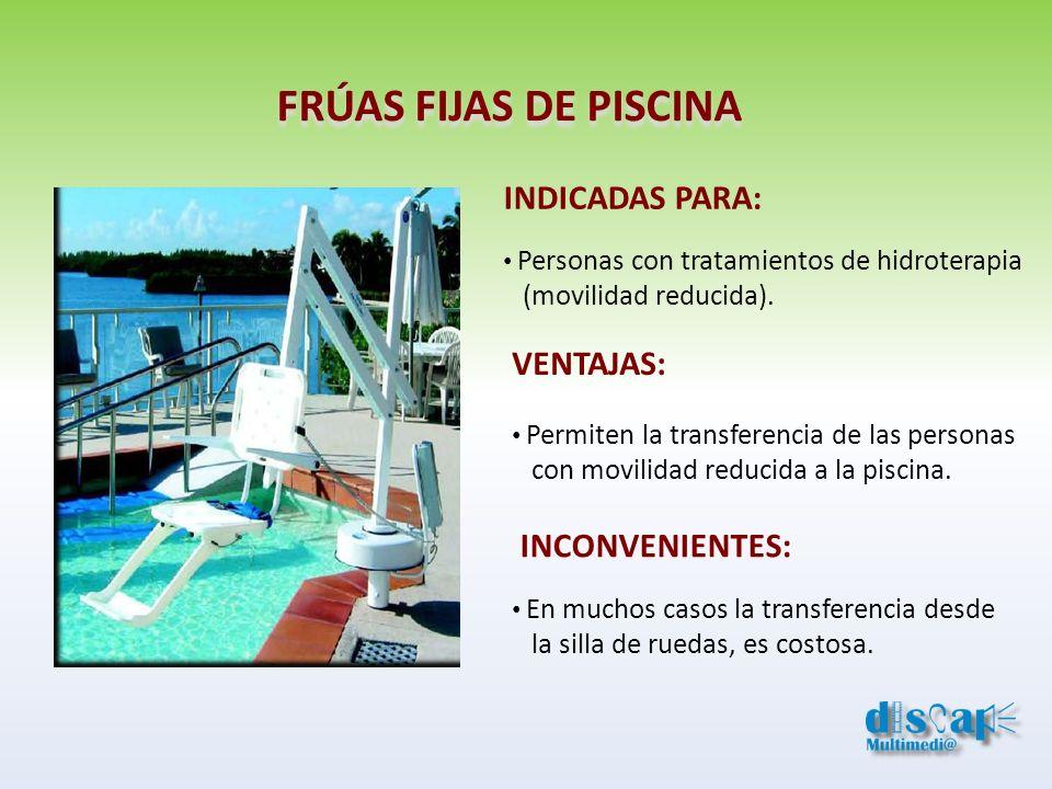 FRÚAS FIJAS DE PISCINA INDICADAS PARA: VENTAJAS: INCONVENIENTES: