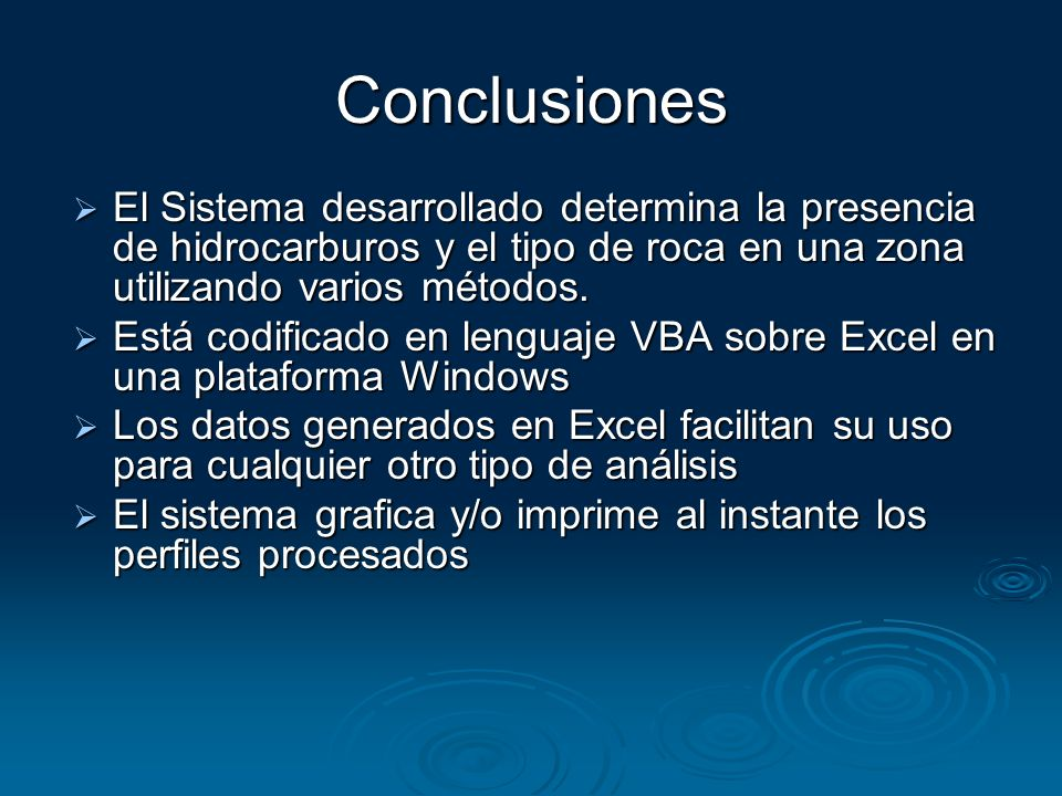 Conclusiones El Sistema desarrollado determina la presencia de hidrocarburos y el tipo de roca en una zona utilizando varios métodos.