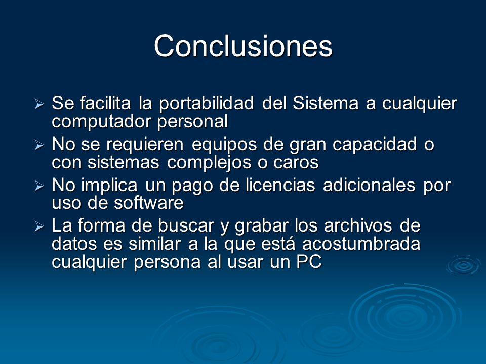 Conclusiones Se facilita la portabilidad del Sistema a cualquier computador personal.