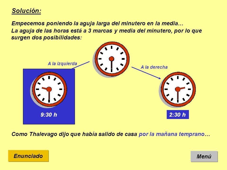 Solución: Empecemos poniendo la aguja larga del minutero en la media…