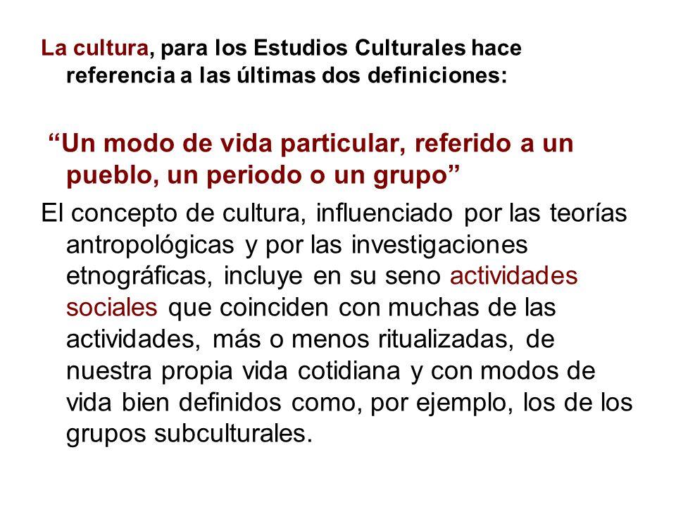 La cultura, para los Estudios Culturales hace referencia a las últimas dos definiciones: