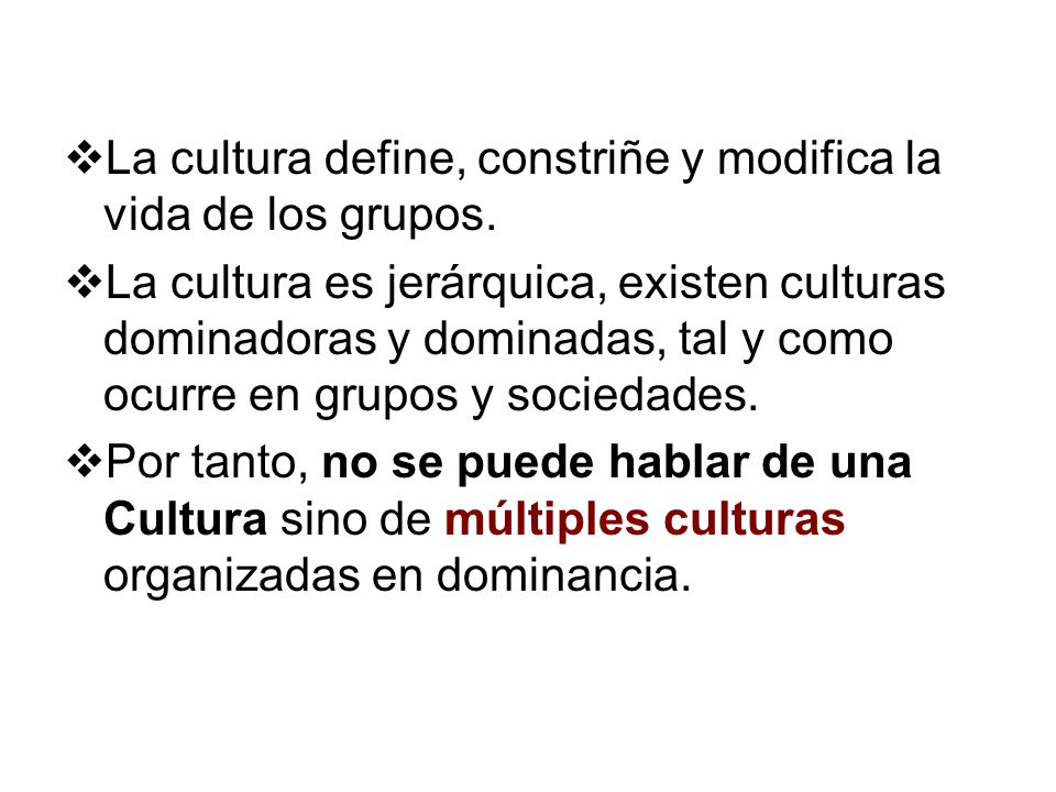 La cultura define, constriñe y modifica la vida de los grupos.