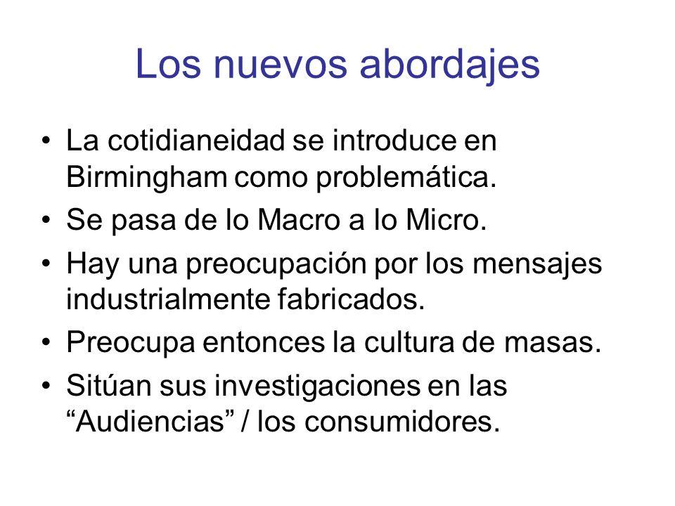 Los nuevos abordajes La cotidianeidad se introduce en Birmingham como problemática. Se pasa de lo Macro a lo Micro.