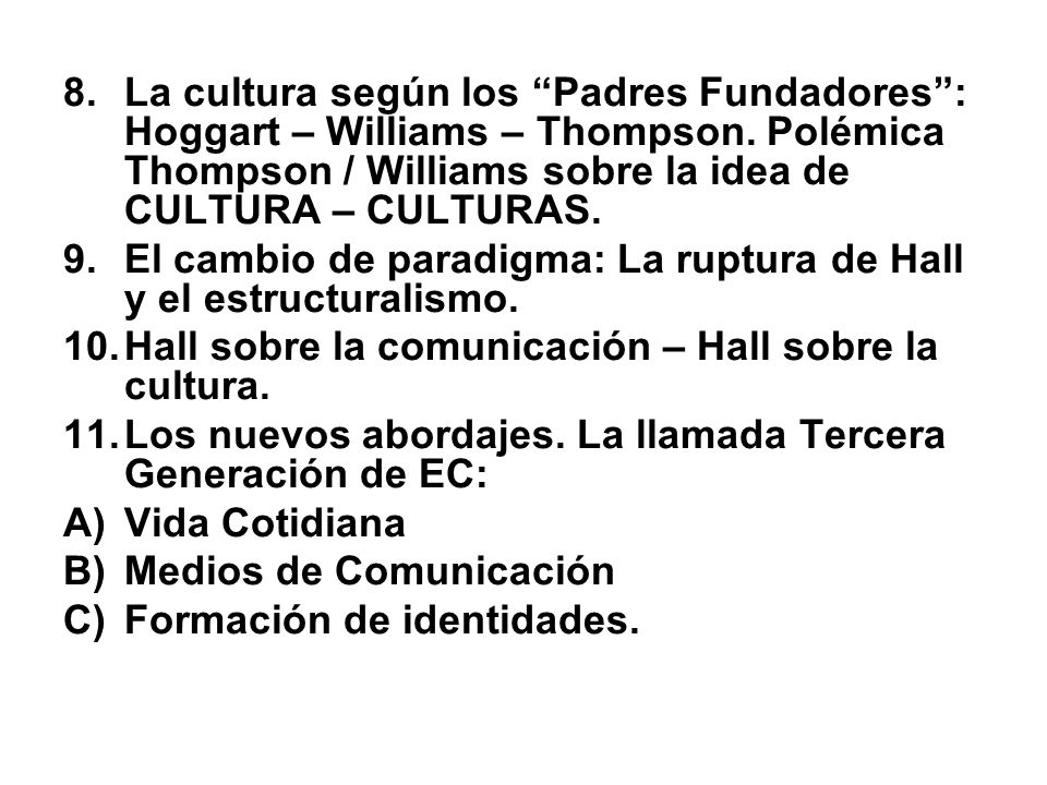 La cultura según los Padres Fundadores : Hoggart – Williams – Thompson. Polémica Thompson / Williams sobre la idea de CULTURA – CULTURAS.