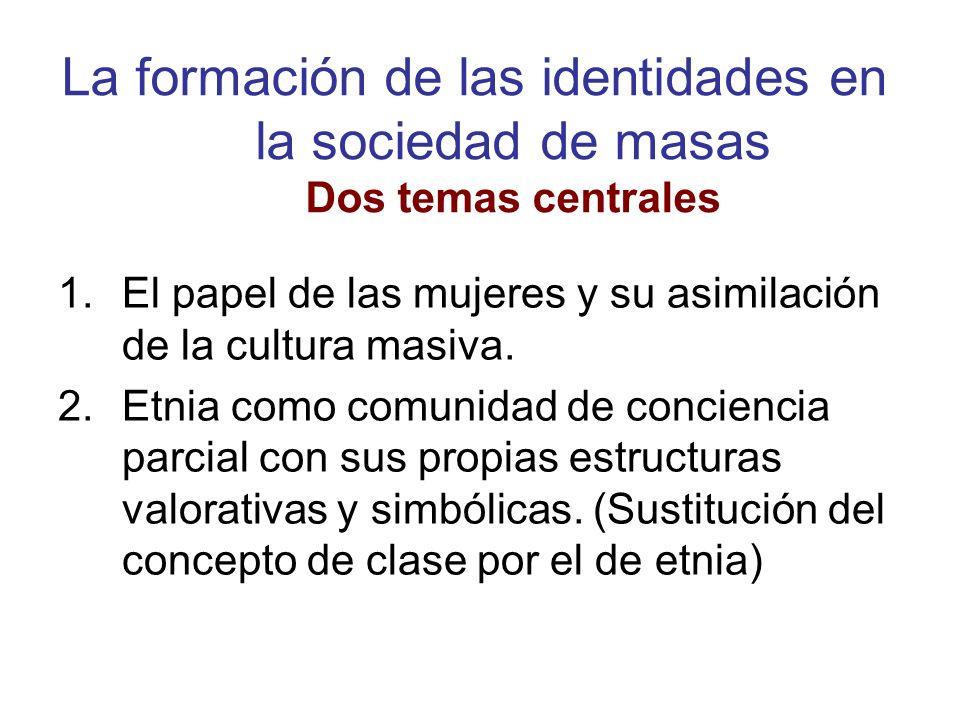 La formación de las identidades en la sociedad de masas Dos temas centrales