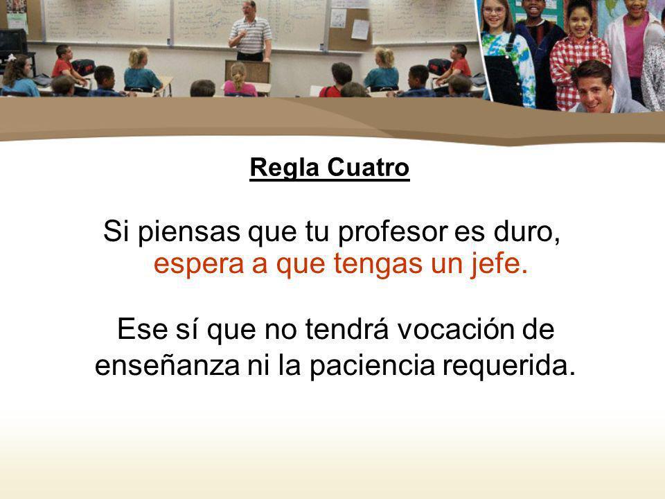 Ese sí que no tendrá vocación de enseñanza ni la paciencia requerida.