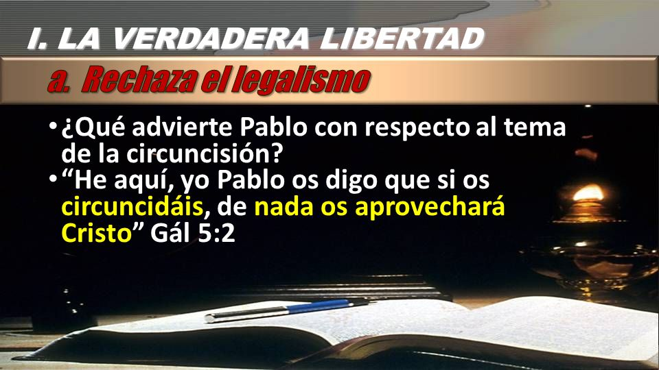 a. Rechaza el legalismo I. LA VERDADERA LIBERTAD