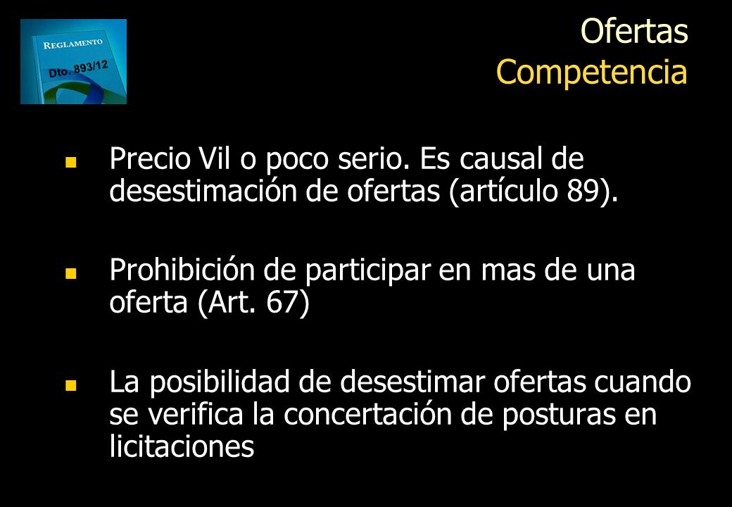 Ofertas Competencia Dto. 893/12. Precio Vil o poco serio. Es causal de desestimación de ofertas (artículo 89).