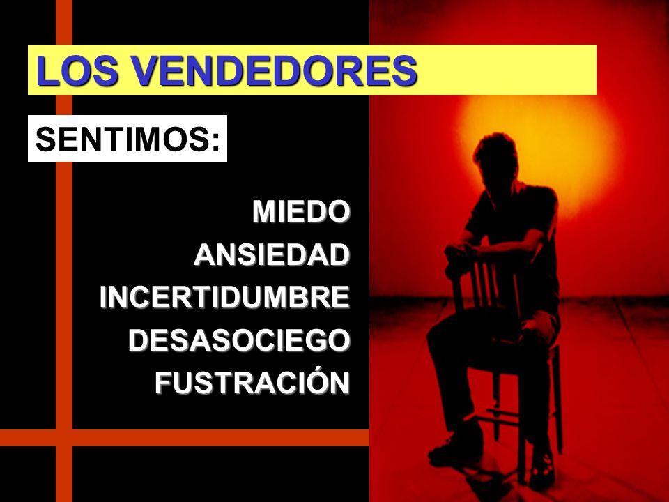 LOS VENDEDORES SENTIMOS: MIEDO ANSIEDAD INCERTIDUMBRE DESASOCIEGO