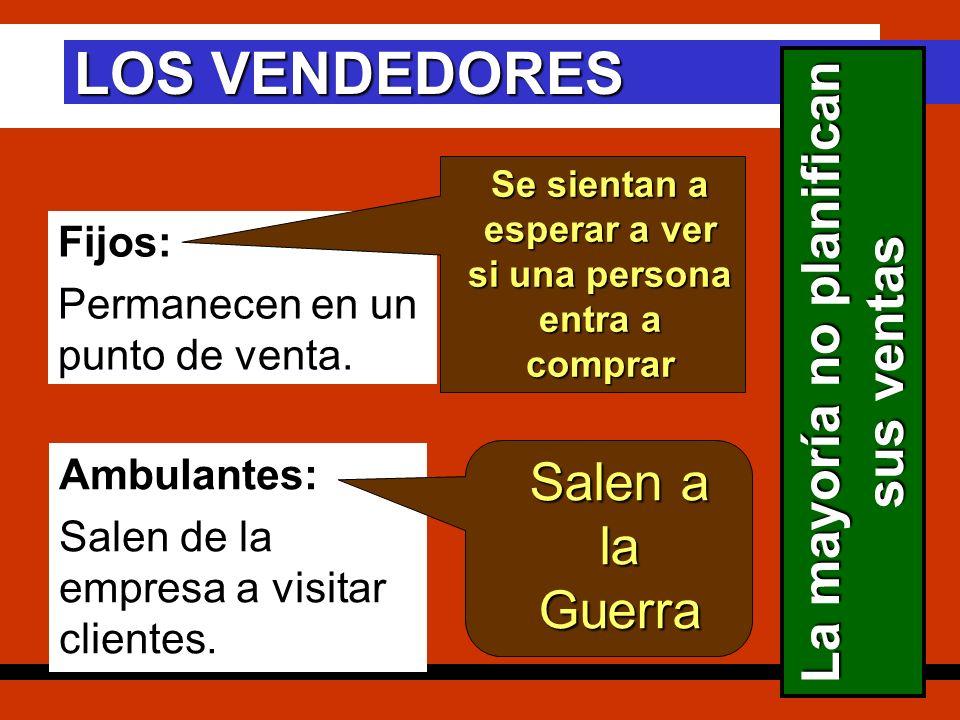 LOS VENDEDORES La mayoría no planifican sus ventas Salen a la Guerra