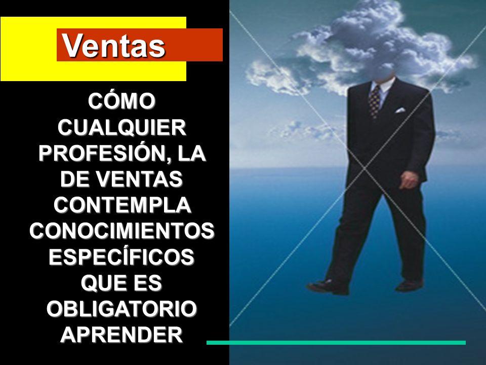 Ventas CÓMO CUALQUIER PROFESIÓN, LA DE VENTAS CONTEMPLA CONOCIMIENTOS ESPECÍFICOS QUE ES OBLIGATORIO APRENDER.