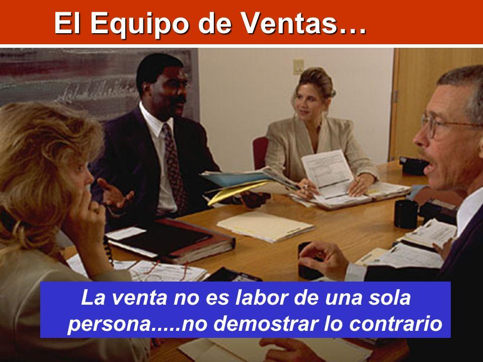 La venta no es labor de una sola persona.....no demostrar lo contrario