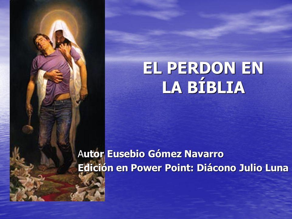 Autor Eusebio Gómez Navarro Edición en Power Point: Diácono Julio Luna