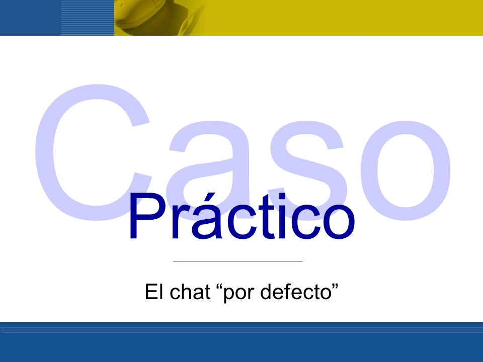 Caso Práctico El chat por defecto